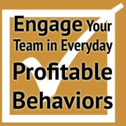 Engage Your Team in Everyday Profitable Behaviors