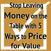 Stop Leaving Money on the Table with 5 Ways to Price for Value